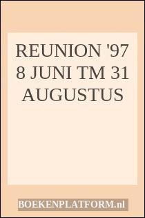 Reunion '97 8 Juni Tm 31 Augustus