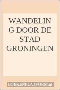 Wandeling door de stad Groningen