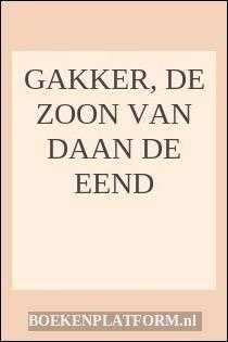 Gakker, De Zoon Van Daan De Eend