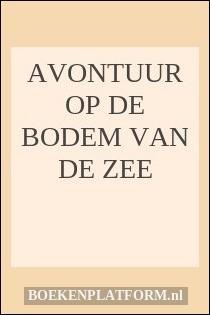 Avontuur Op De Bodem Van De Zee
