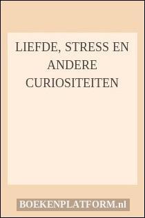 Liefde, stress en andere curiositeiten
