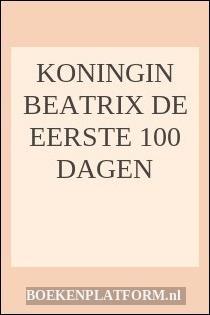 Koningin Beatrix De Eerste 100 Dagen