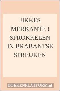 brabantse spreuken Jikkes Merkante ! Sprokkelen in Brabantse spreuken | BoekenPlatform.nl brabantse spreuken