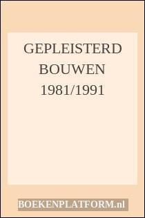 Gepleisterd Bouwen 1981/1991