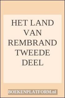 Het Land Van Rembrand Tweede Deel