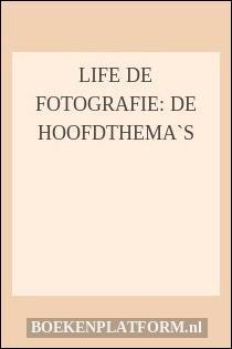 Life de fotografie: De hoofdthema`s