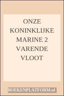 Onze Koninklijke Marine 2 Varende Vloot