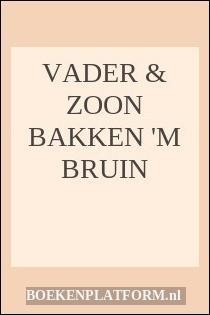 Vader & Zoon Bakken 'm Bruin