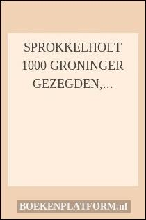 groningse spreuken en gezegden Sprokkelholt 1000 Groninger Gezegden, Spreekwoorden En  groningse spreuken en gezegden