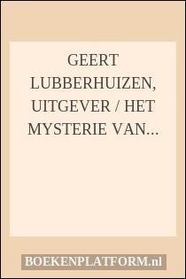 Geert Lubberhuizen, uitgever / Het mysterie van de Van Miereveldstraat