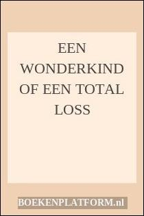 Een Wonderkind Of Een Total Loss