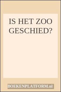Is Het Zoo Geschied?