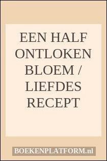 Een Half Ontloken Bloem Liefdes Recept Boekenplatformnl