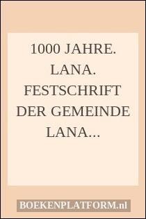 1000 jahre. Lana. Festschrift der Gemeinde Lana 990-1990