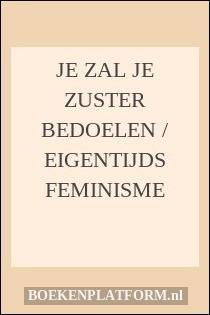 Je zal je zuster bedoelen eigentijds feminisme - Eigentijds leven ...