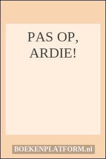 Pas op, Ardie!