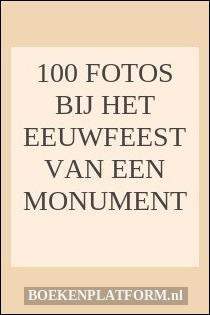 100 fotos bij het eeuwfeest van een monument