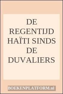 De Regentijd Haïti Sinds De Duvaliers