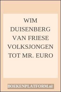 Wim Duisenberg Van Friese Volksjongen Tot Mr. Euro