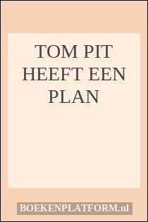 Tom Pit heeft een plan