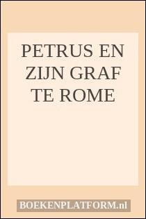 Petrus En Zijn Graf Te Rome