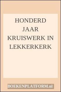 Honderd Jaar Kruiswerk In Lekkerkerk