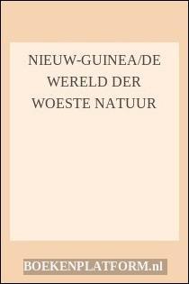 Nieuw-Guinea/de Wereld Der Woeste Natuur