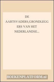 De Aartsvaders,grondleggers Van Het Nederlandse Bedrijfsleven