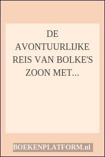 De Avontuurlijke Reis Van Bolke's Zoon Met Dorus Das