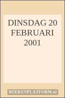 DINSDAG 20 FEBRUARI 2001