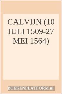 Calvijn (10 Juli 1509-27 Mei 1564)