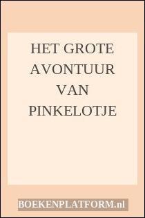 Het Grote Avontuur Van Pinkelotje