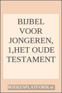 Bijbel Voor Jongeren, 1,het Oude Testament