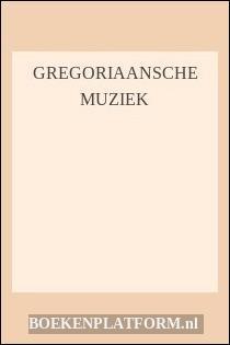 Gregoriaansche Muziek