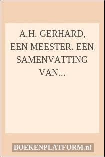 A.H. Gerhard, een meester. Een samenvatting van zijn ideeën