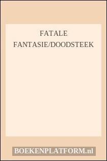 Fatale fantasie/Doodsteek