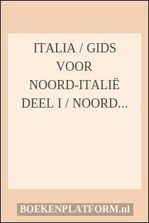 Italia / Gids voor Noord-Italië Deel I / Noord-Italië tot en met Toscane