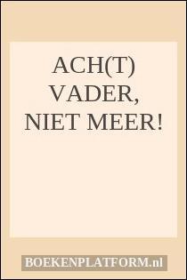 Ach(T) Vader, Niet Meer!