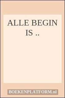 Alle begin is ..