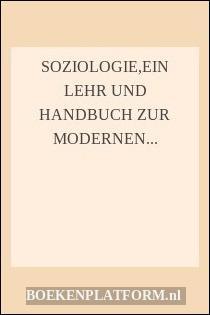Soziologie,ein Lehr Und Handbuch Zur Modernen Gesellschaftskunde