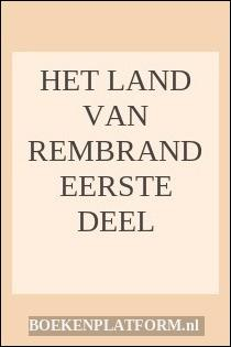 Het Land Van Rembrand Eerste Deel