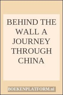 Behind The Wall A Journey Through China