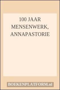 100 Jaar Mensenwerk, Annapastorie