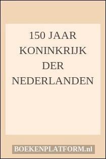 150 jaar Koninkrijk der Nederlanden