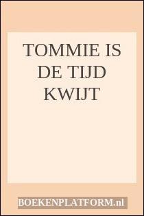 Tommie Is De Tijd Kwijt