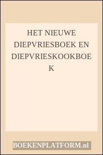 Het Nieuwe Diepvriesboek En Diepvrieskookboek