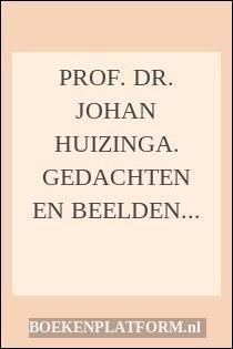 Prof. Dr. Johan Huizinga. Gedachten en beelden uit zijn werk