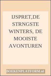 Ijspret,de Strngste Winters, De Mooiste Avonturen