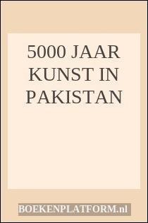 5000 Jaar Kunst In Pakistan