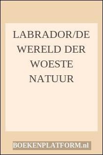 Labrador/de Wereld Der Woeste Natuur